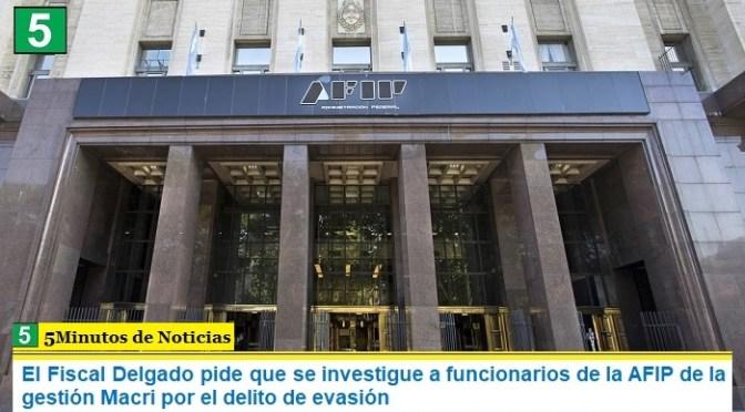 El Fiscal Delgado pide que se investigue a funcionarios de la AFIP de la gestión Macri por el delito de evasión