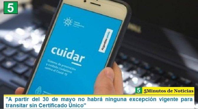 """""""A partir del 30 de mayo no habrá ninguna excepción vigente para transitar sin Certificado Único"""""""