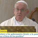 """El Papa Francisco a los gobernantes frente a la pandemia: """"estén muy unidos por el bien de los pueblos"""""""