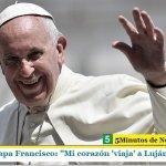 """Papa Francisco: """"Mi corazón 'viaja' a Luján"""""""