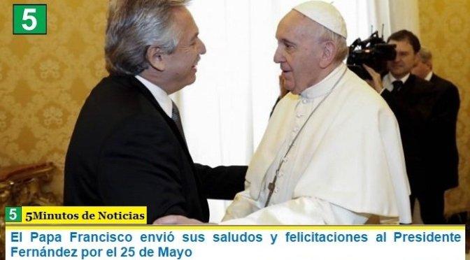 El Papa Francisco envió sus saludos y felicitaciones al Presidente Fernández por el 25 de Mayo
