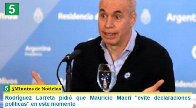 """Rodríguez Larreta pidió que Mauricio Macri """"evite declaraciones políticas"""" en este momento"""