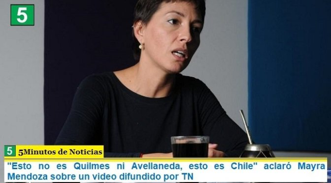 """""""Esto no es Quilmes ni Avellaneda, esto es Chile"""" aclaró Mayra Mendoza sobre un video difundido por TN"""