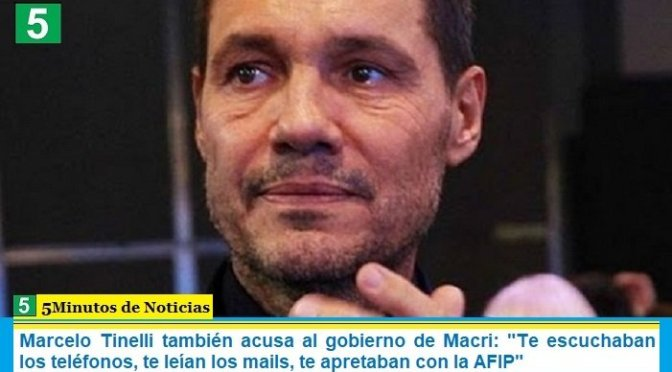"""Marcelo Tinelli también acusa al gobierno de Macri: """"Te escuchaban los teléfonos, te leían los mails, te apretaban con la AFIP"""""""