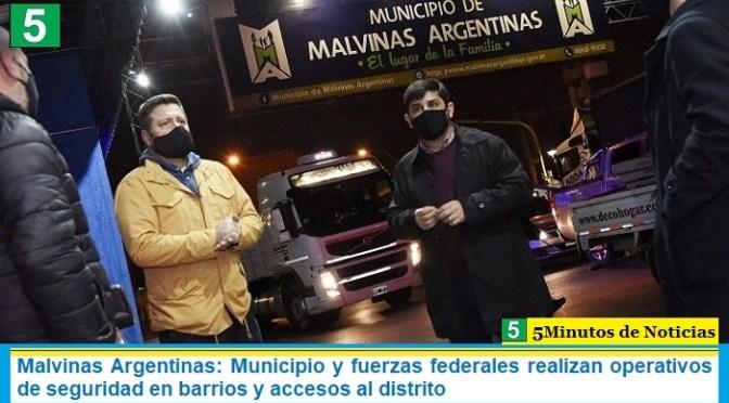 Malvinas Argentinas: Municipio y fuerzas federales realizan operativos de seguridad en barrios y accesos al distrito