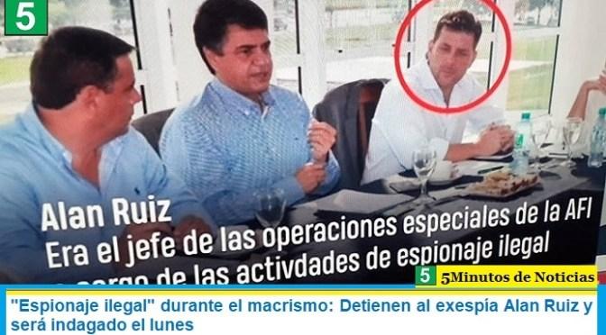 """""""Espionaje ilegal"""" durante el macrismo: Detienen al exespía Alan Ruiz y será indagado este lunes"""