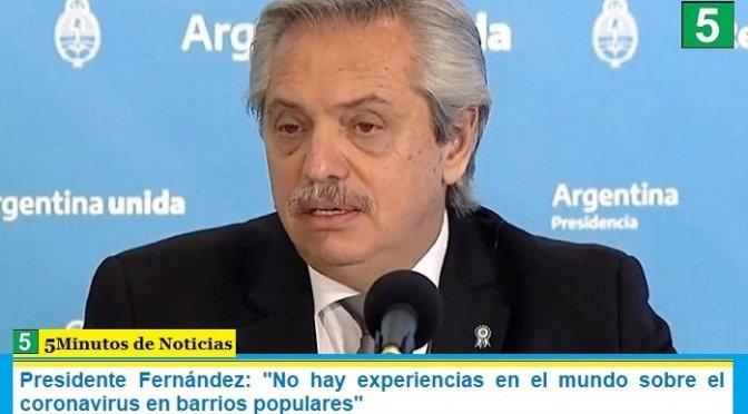 """Presidente Fernández: """"No hay experiencias en el mundo sobre el coronavirus en barrios populares"""""""