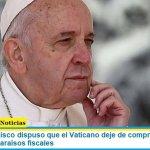 El Papa Francisco dispuso que el Vaticano deje de comprar a empresas con sede en paraísos fiscales