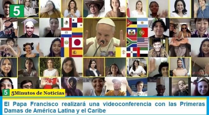 El Papa Francisco realizará una videoconferencia con las Primeras Damas de América Latina y el Caribe