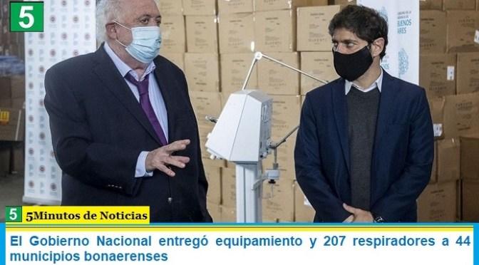 El Gobierno Nacional entregó equipamiento y 207 respiradores a 44 municipios bonaerenses