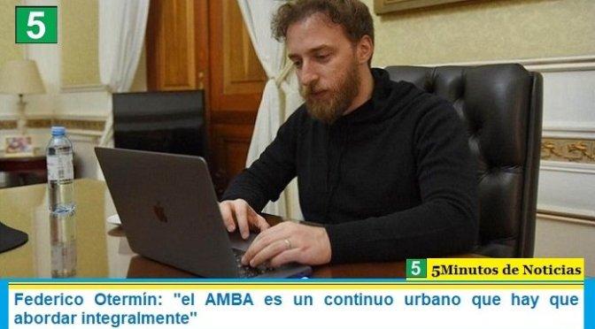 """Federico Otermín: """"el AMBA es un continuo urbano que hay que abordar integralmente"""""""