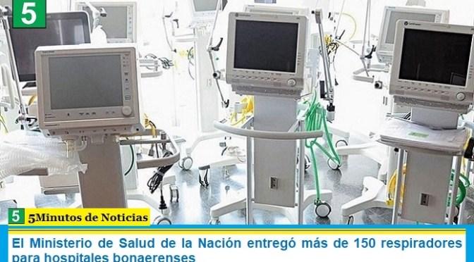 El Ministerio de Salud de la Nación entregó más de 150 respiradores para hospitales bonaerenses