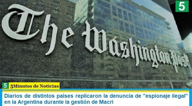 """Diarios de distintos países replicaron la denuncia de """"espionaje ilegal"""" en la Argentina durante la gestión de Macri"""