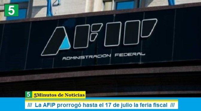 La AFIP prorrogó hasta el 17 de julio la feria fiscal