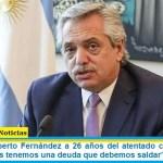 """Presidente Alberto Fernández a 26 años del atentado contra la AMIA: """"los argentinos tenemos una deuda que debemos saldar"""""""