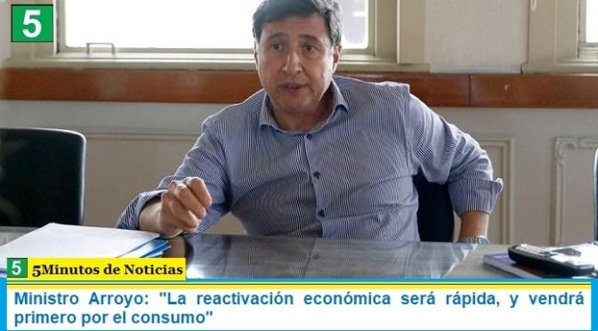 """Ministro Arroyo: """"la reactivación económica será rápida, y vendrá primero por el consumo"""""""