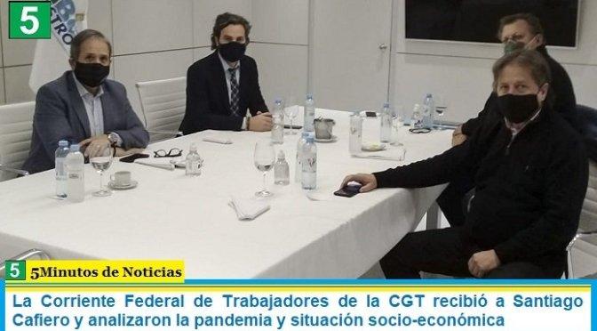 La Corriente Federal de Trabajadores de la CGT recibió a Santiago Cafiero y analizaron la pandemia y situación socio-económica