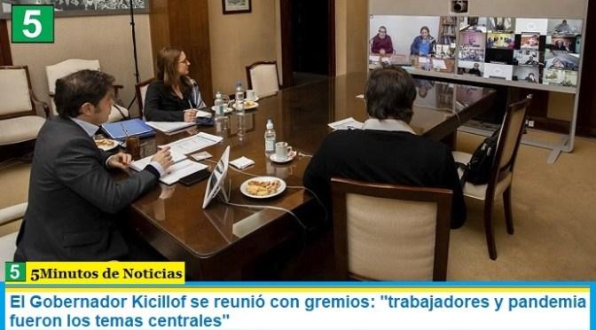 """El Gobernador Kicillof se reunió con gremios: """"trabajadores y pandemia fueron los temas centrales"""""""