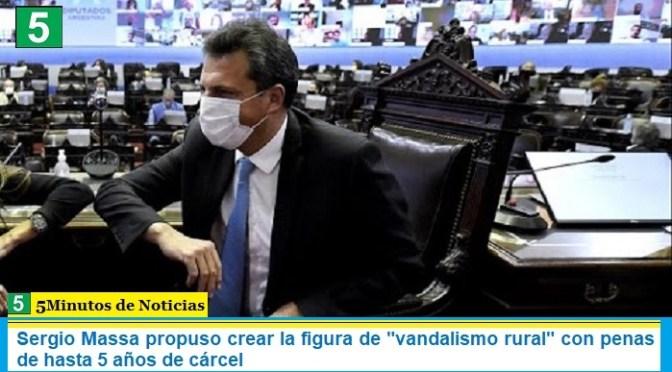 """Sergio Massa propuso crear la figura de """"vandalismo rural"""" con penas de hasta 5 años de cárcel"""