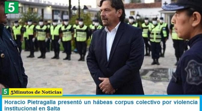 Horacio Pietragalla presentó un hábeas corpus colectivo por violencia institucional en Salta