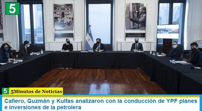 Cafiero, Guzmán y Kulfas analizaron con la conducción de YPF planes e inversiones de la petrolera
