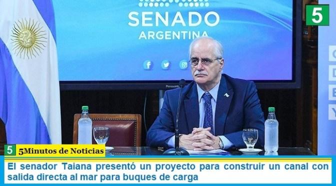 El senador Taiana presentó un proyecto para construir un canal con salida directa al mar para buques de carga