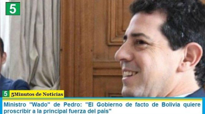 """Ministro """"Wado"""" de Pedro: """"El Gobierno de facto de Bolivia quiere proscribir a la principal fuerza del país"""""""