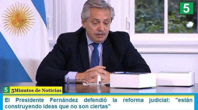 """El Presidente Fernández defendió la reforma judicial: """"están construyendo ideas que no son ciertas"""""""