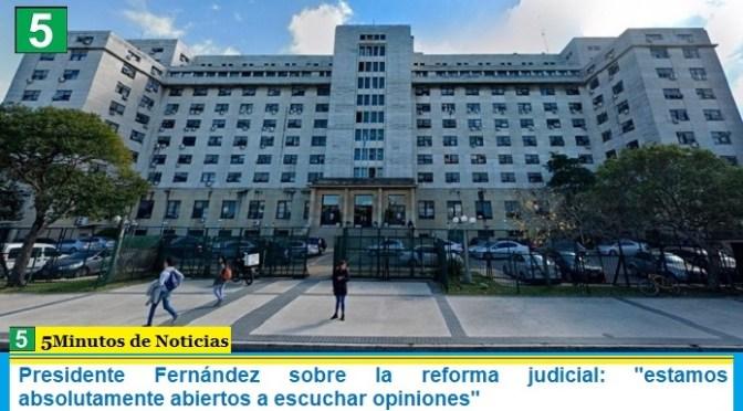 """Presidente Fernández sobre la reforma judicial: """"estamos absolutamente abiertos a escuchar opiniones"""""""