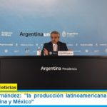 Presidente Fernández: «la producción latinoamericana de la vacuna será en Argentina y México»