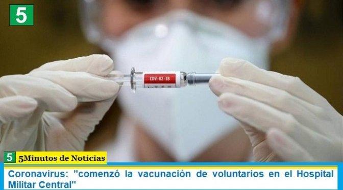 """Coronavirus: """"comenzó la vacunación de voluntarios en el Hospital Militar Central"""""""