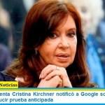 La vicepresidenta Cristina Kirchner notificó a Google sobre un fallo a favor de producir prueba anticipada