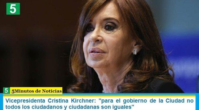 """Vicepresidenta Cristina Kirchner: """"para el gobierno de la Ciudad no todos los ciudadanos y ciudadanas son iguales"""""""