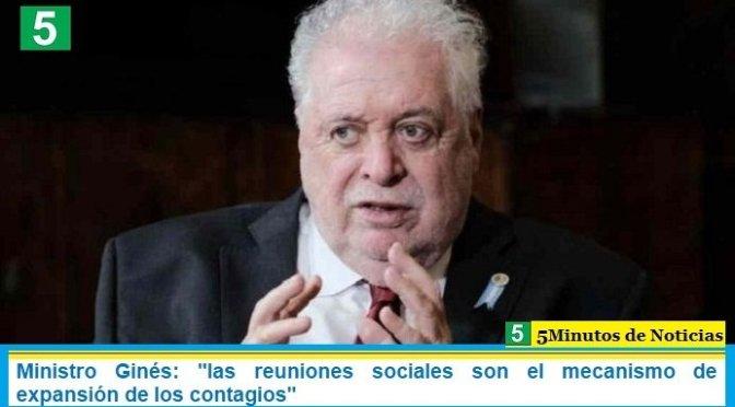 """Ministro Ginés: """"las reuniones sociales son el mecanismo de expansión de los contagios"""""""
