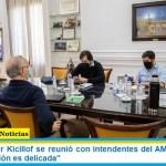 El Gobernador Kicillof se reunió con intendentes del AMBA y aseguró que «la situación es delicada»