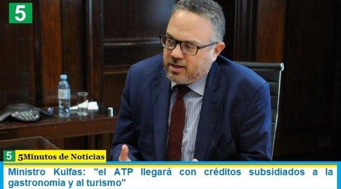 """Ministro Kulfas: """"el ATP llegará con créditos subsidiados a la gastronomía y al turismo"""""""