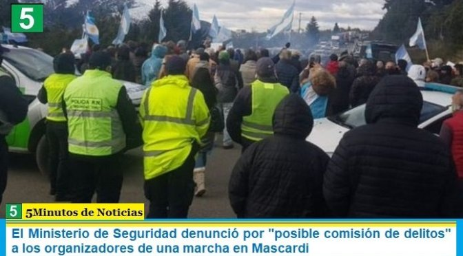 """El Ministerio de Seguridad denunció por """"posible comisión de delitos"""" a los organizadores de una marcha en Mascardi"""