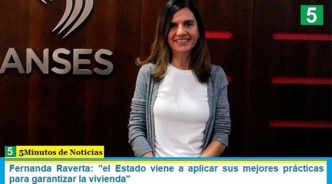 """Fernanda Raverta: """"el Estado viene a aplicar sus mejores prácticas para garantizar la vivienda"""""""