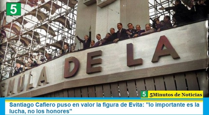 """Santiago Cafiero puso en valor la figura de Evita: """"lo importante es la lucha, no los honores"""""""