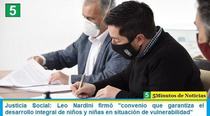 """Justicia Social: Leo Nardini firmó """"convenio que garantiza el desarrollo integral de niños y niñas en situación de vulnerabilidad"""""""
