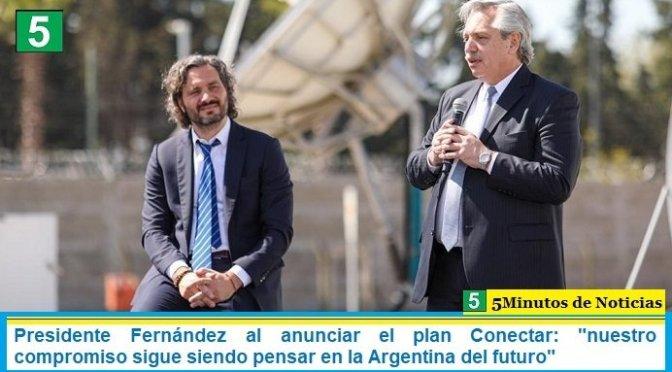 """Presidente Fernández al anunciar el plan Conectar: """"nuestro compromiso sigue siendo pensar en la Argentina del futuro"""""""