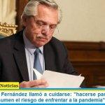 """El Presidente Fernández llamó a cuidarse: """"hacerse parte de los que seriamente asumen el riesgo de enfrentar a la pandemia"""""""