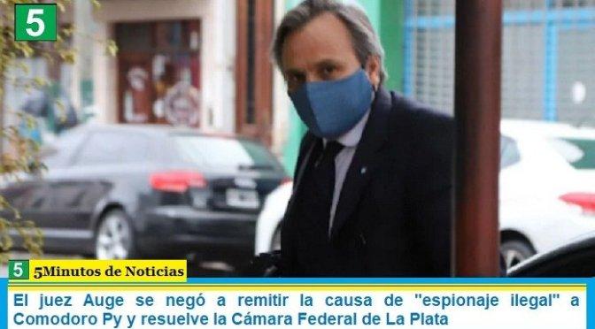"""El juez Auge se negó a remitir la causa de """"espionaje ilegal"""" a Comodoro Py y resuelve la Cámara Federal de La Plata"""