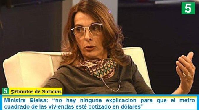 """Ministra Bielsa: """"no hay ninguna explicación para que el metro cuadrado de las viviendas esté cotizado en dólares"""""""