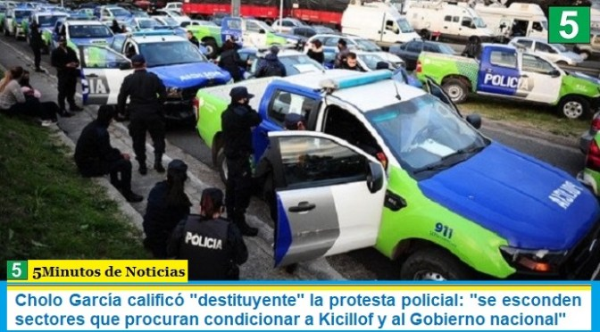 """Cholo García calificó """"destituyente"""" la protesta policial: """"se esconden sectores que procuran condicionar a Kicillof y al Gobierno nacional"""""""