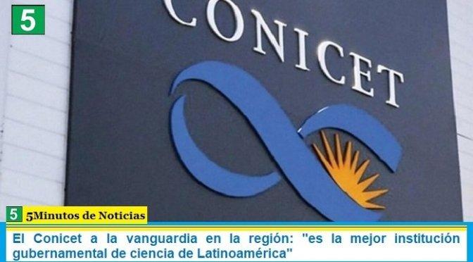 """El Conicet a la vanguardia en la región: """"es la mejor institución gubernamental de ciencia de Latinoamérica"""""""