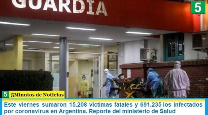Este viernes sumaron 15.208 las víctimas fatales y 691.235 los infectados por coronavirus en Argentina. Reporte del ministerio de Salud