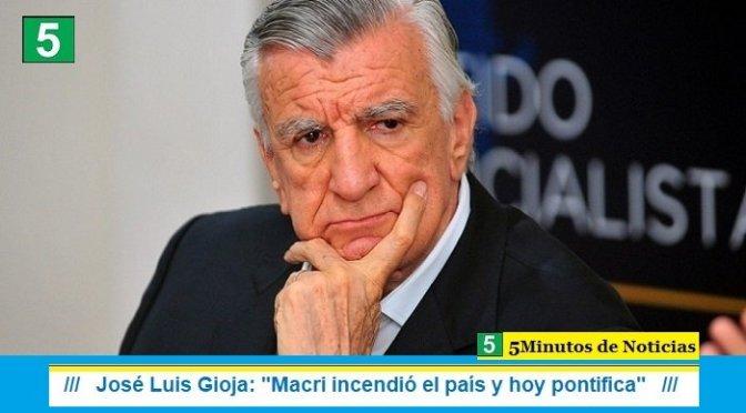 """José Luis Gioja: """"Macri incendió el país y hoy pontifica"""""""