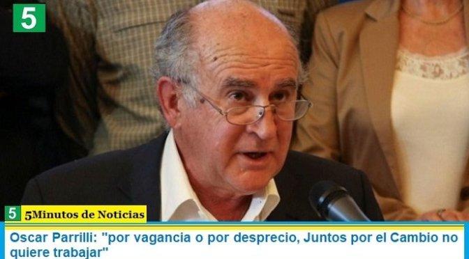 """Oscar Parrilli: """"por vagancia o por desprecio, Juntos por el Cambio no quiere trabajar"""""""