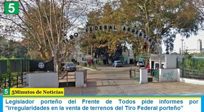 """Legislador porteño del Frente de Todos pide informes por """"irregularidades en la venta de terrenos del Tiro Federal porteño"""""""